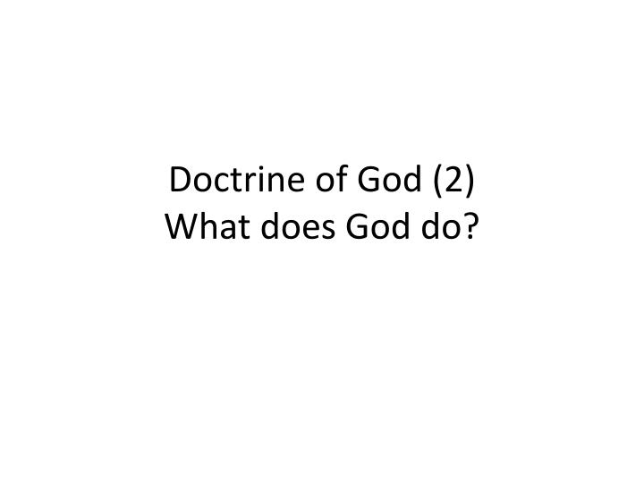 Doctrine of god 2 what does god do