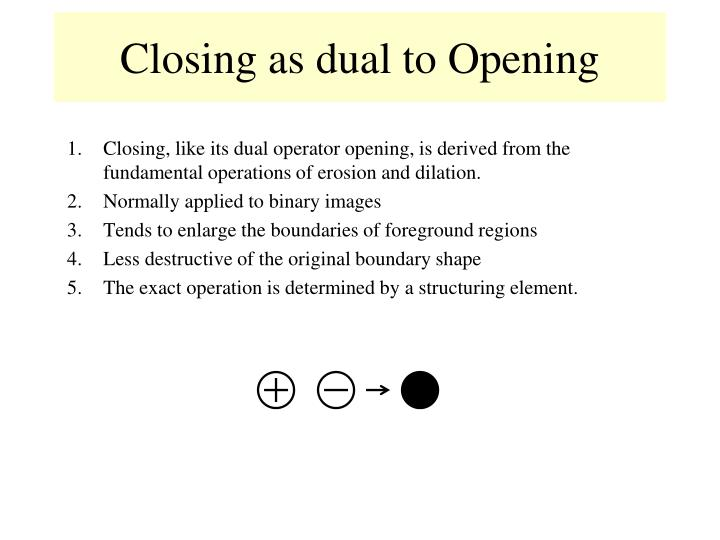 Closing as dual to Opening