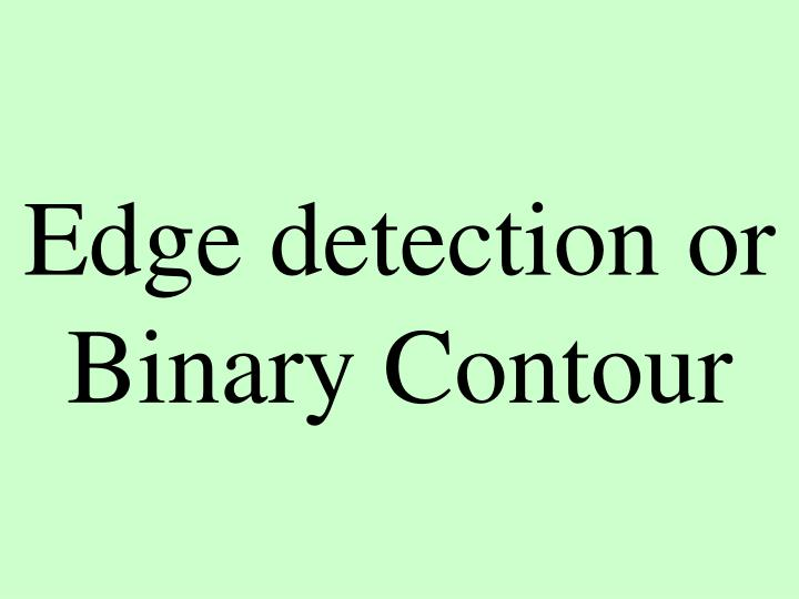 Edge detection or Binary Contour