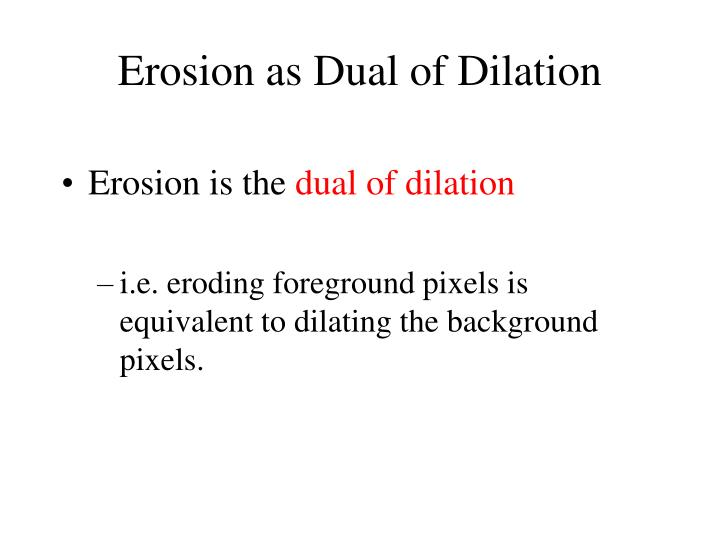 Erosion as Dual of Dilation
