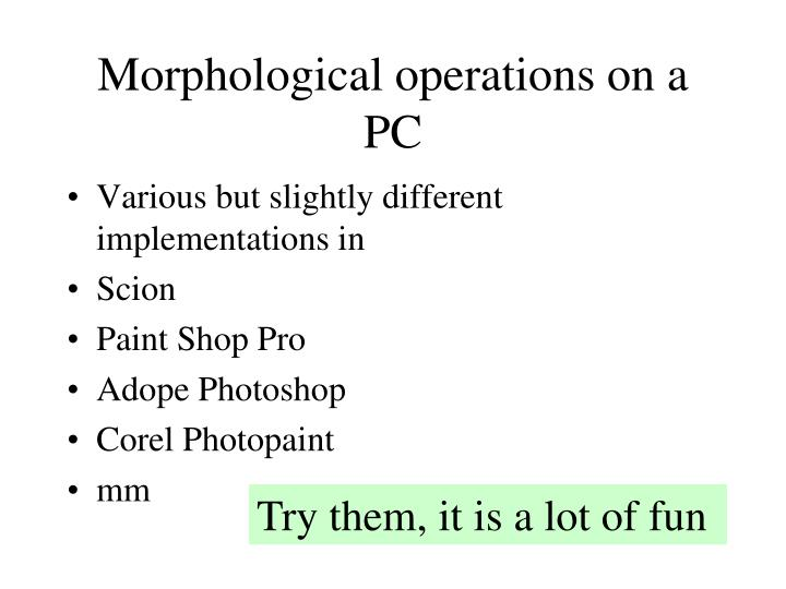 Morphological operations on a PC