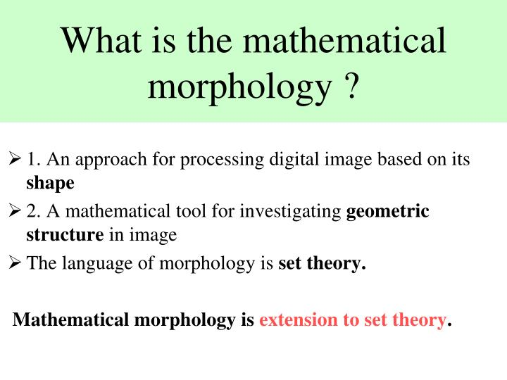 What is the mathematical morphology ?