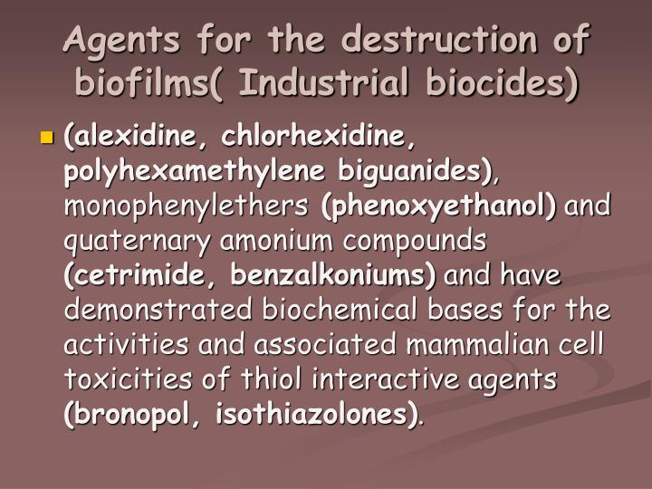 Agents for the destruction of biofilms( Industrial biocides)