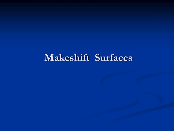 makeshift surfaces