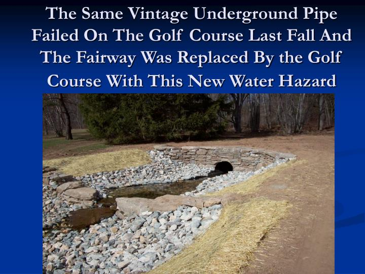 The Same Vintage Underground Pipe Failed On The Golf Course Last Fall And The Fairway Was Replaced By the Golf Course With This New Water Hazard