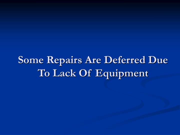 Some Repairs Are Deferred Due To Lack Of Equipment