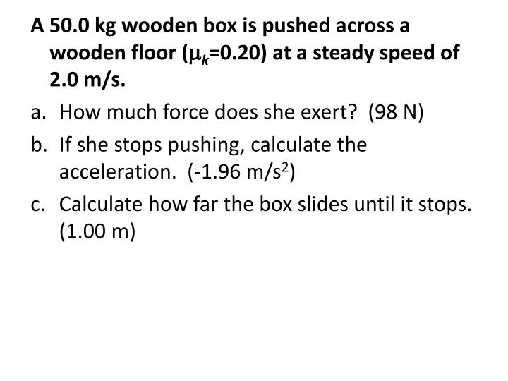 A 50.0 kg wooden box is pushed across a wooden floor (