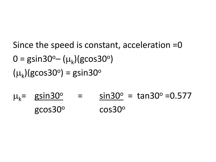 Since the speed is constant, acceleration =0