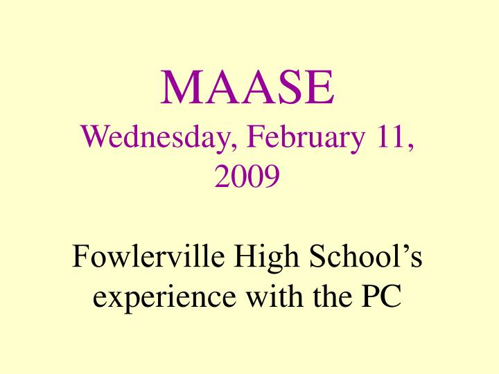 Maase wednesday february 11 2009 fowlerville high school s experience with the pc