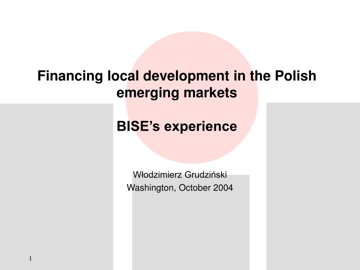 Financing local development in the polish emerging markets bise s experience