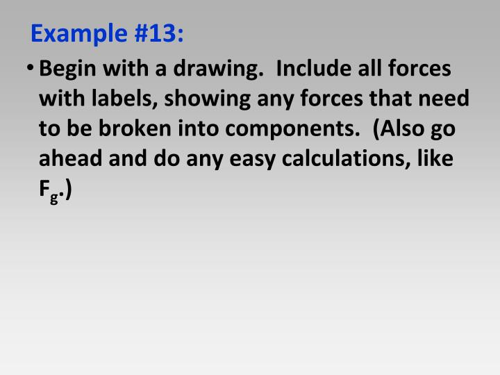 Begin with a drawing.  Include all forces with labels, showing any forces that need to be broken into components.  (Also go ahead and do any easy calculations, like