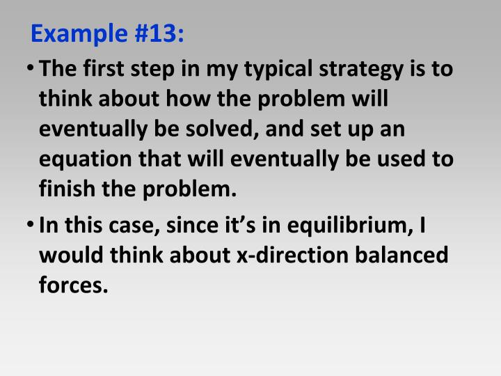 The first step in my typical strategy is to think about how the problem will eventually be solved, and set up an equation that will eventually be used to finish the problem.