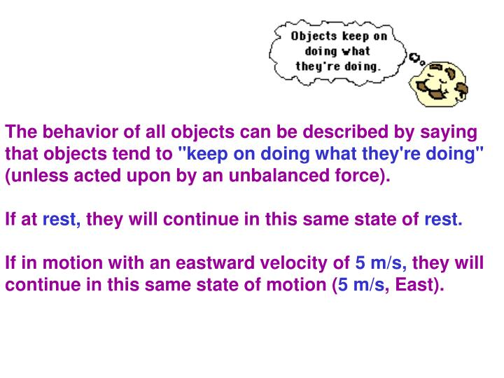 The behavior of all objects can be described by saying that objects tend to