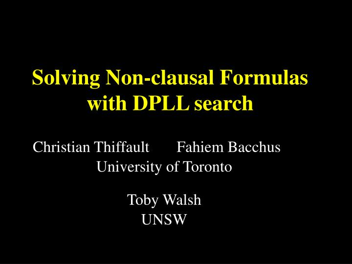 Solving non clausal formulas with dpll search