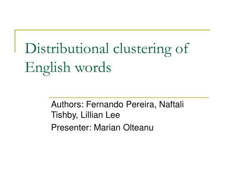 Distributional clustering of English words