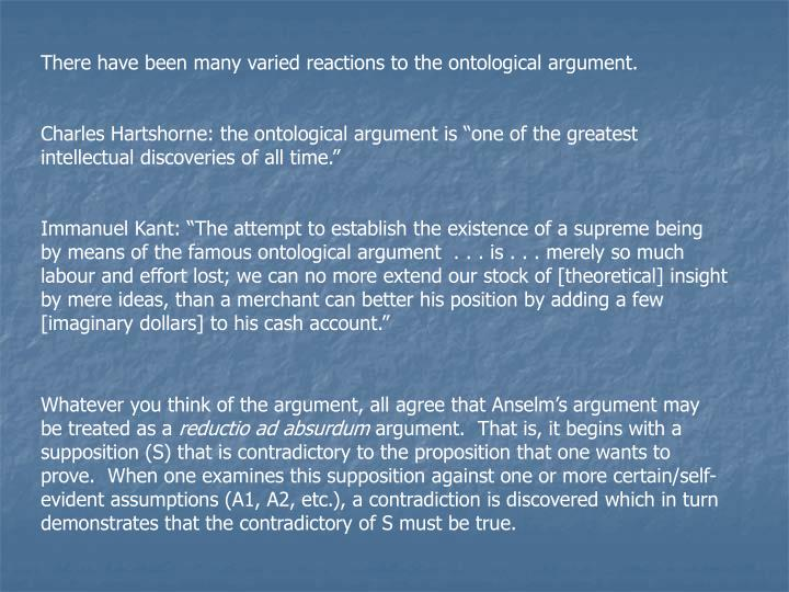 There have been many varied reactions to the ontological argument.