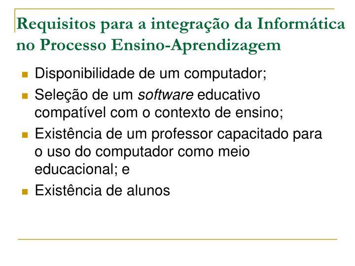 Requisitos para a integração da Informática no Processo Ensino-Aprendizagem