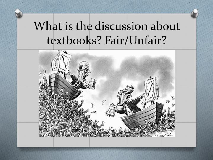 What is the discussion about textbooks? Fair/Unfair?