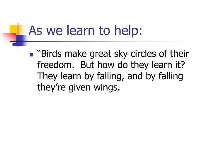 As we learn to help: