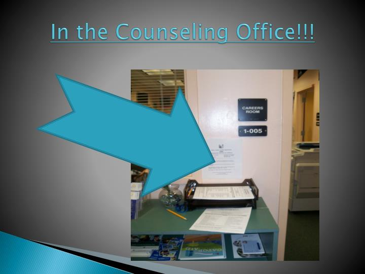 In the Counseling Office!!!