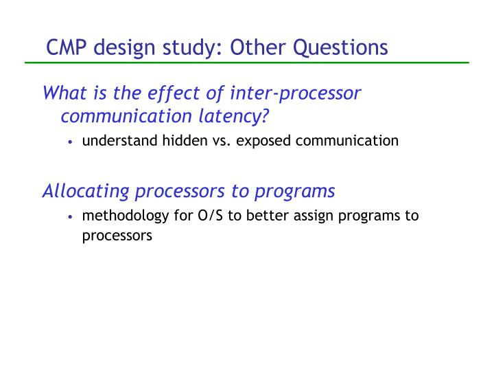 CMP design study: Other Questions