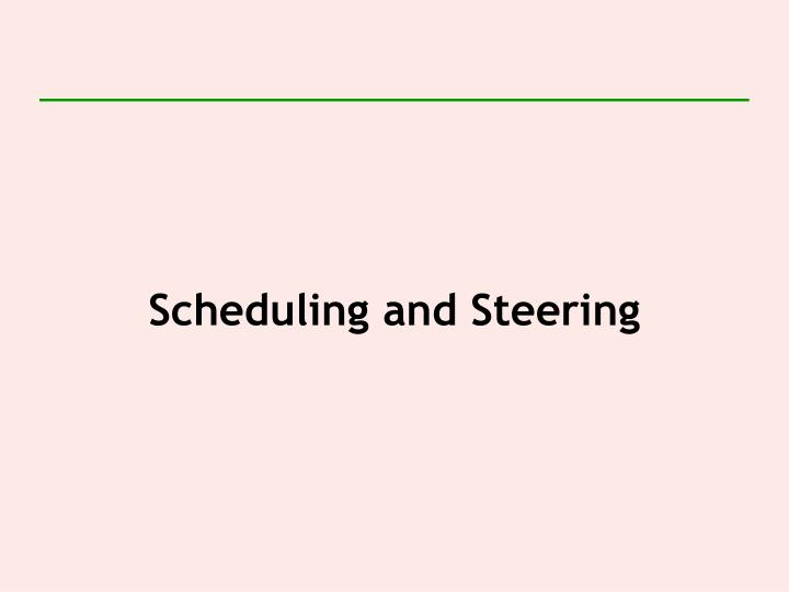 Scheduling and Steering