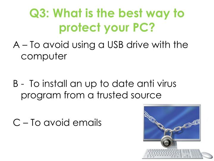 Q3: What is the best way to protect your PC?