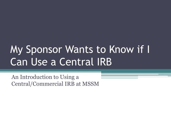 My Sponsor Wants to Know if I Can Use a Central IRB