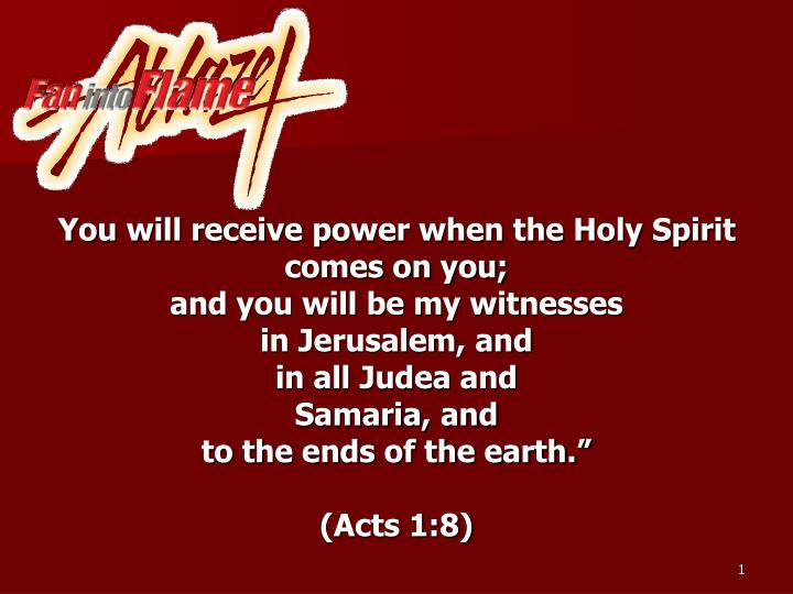 You will receive power when the Holy Spirit comes on you;