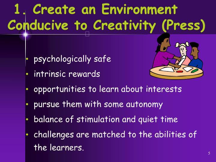 1. Create an Environment Conducive to Creativity (Press)