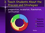 3 teach students about the process and strategies