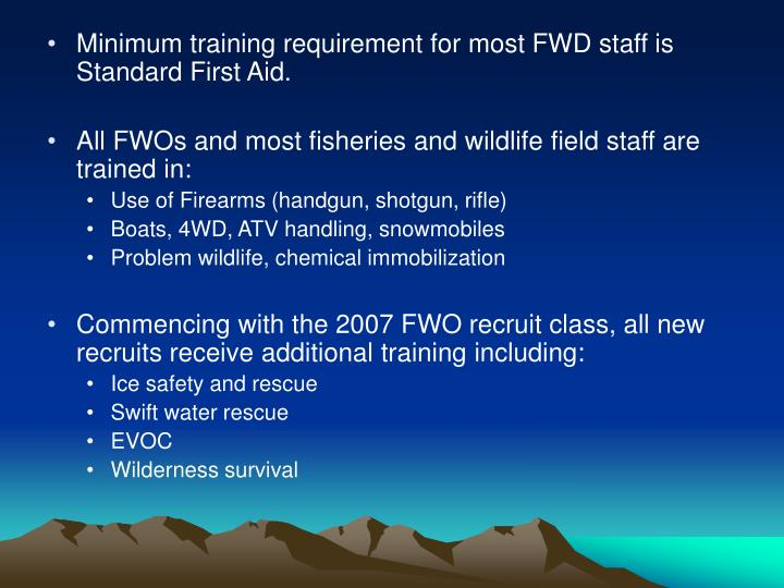 Minimum training requirement for most FWD staff is Standard First Aid.
