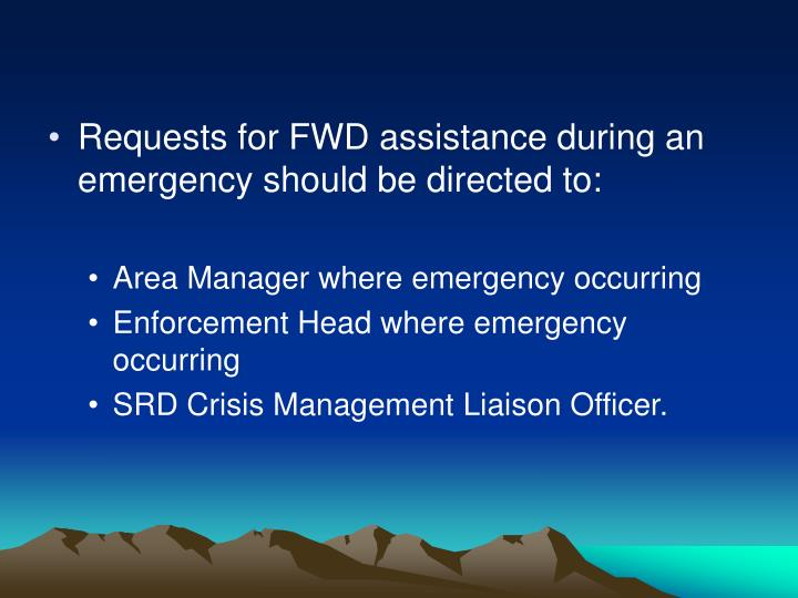 Requests for FWD assistance during an emergency should be directed to: