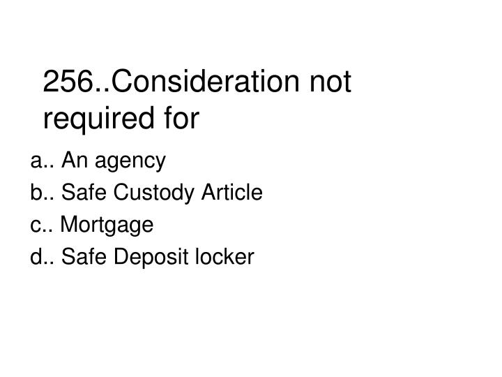 256..Consideration not required for
