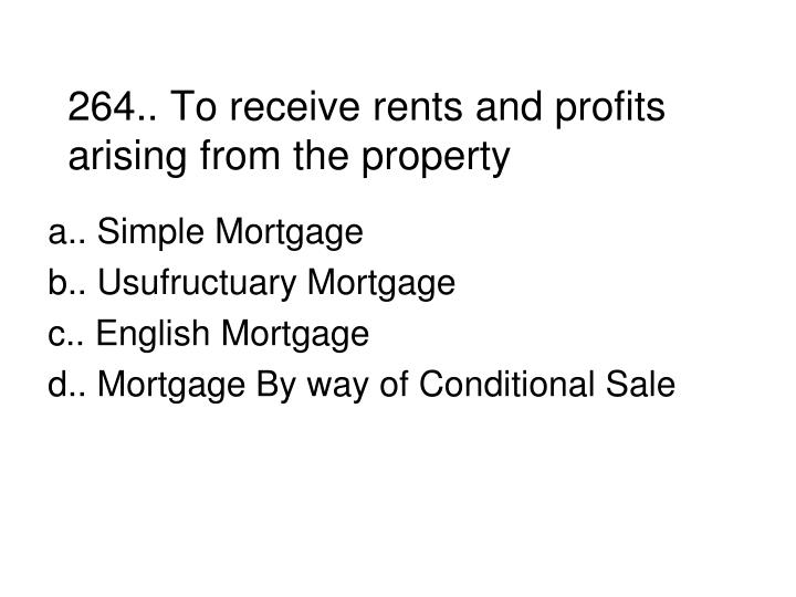 264.. To receive rents and profits arising from the property