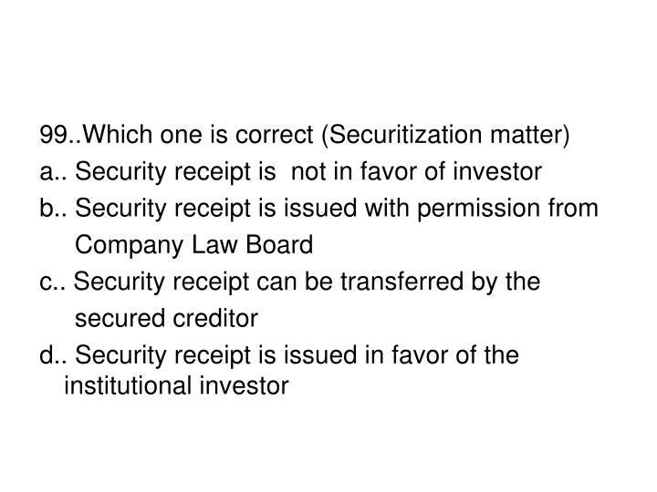 99..Which one is correct (Securitization matter)