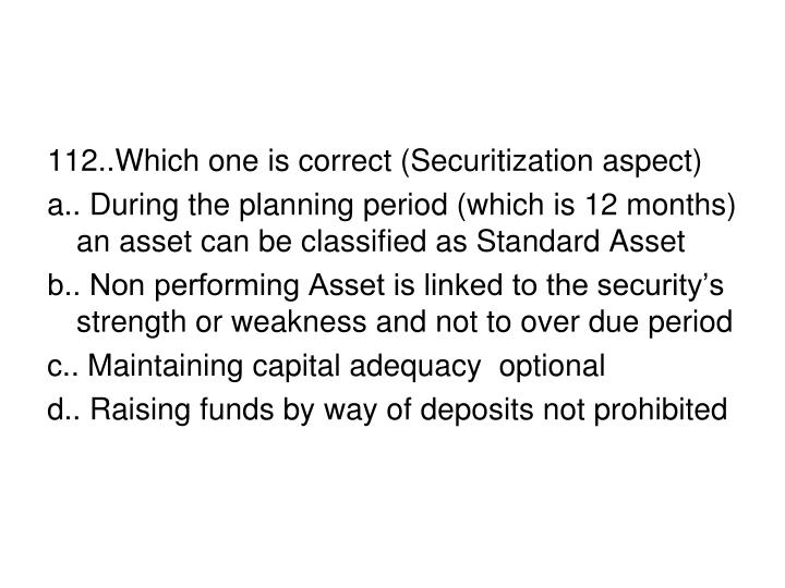 112..Which one is correct (Securitization aspect)