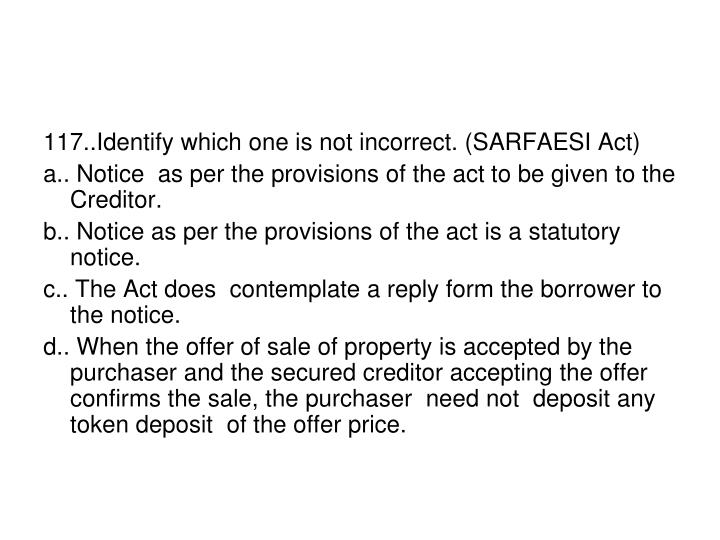 117..Identify which one is not incorrect. (SARFAESI Act)