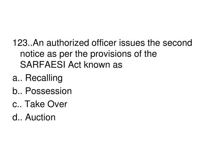 123..An authorized officer issues the second notice as per the provisions of the SARFAESI Act known as