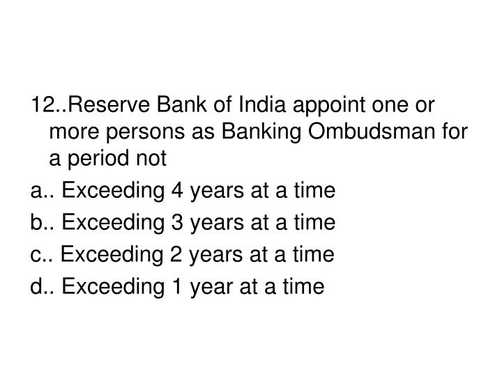 12..Reserve Bank of India appoint one or more persons as Banking Ombudsman for a period not