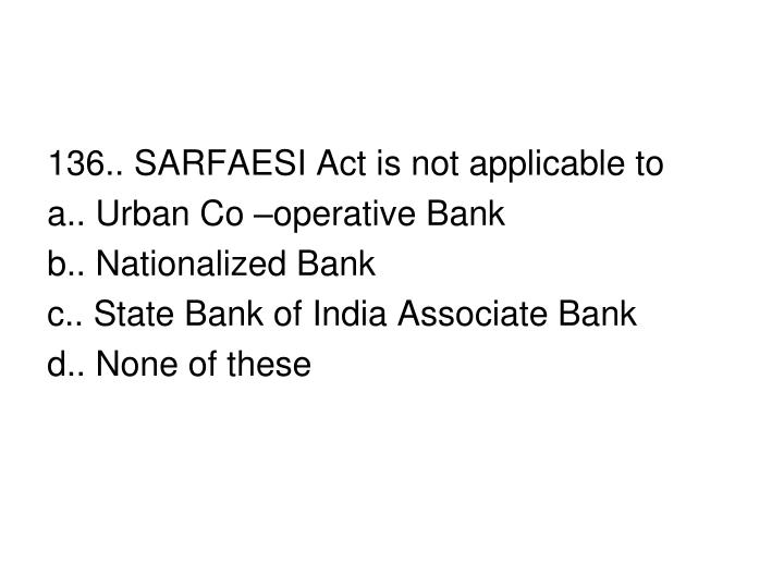 136.. SARFAESI Act is not applicable to