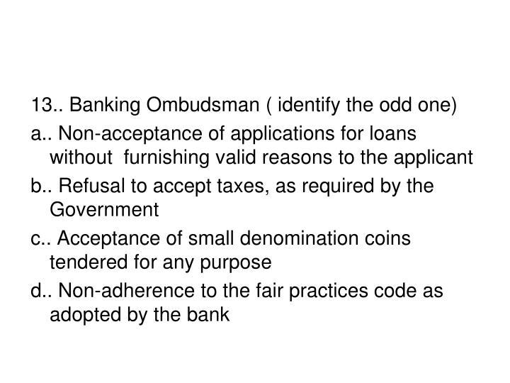 13.. Banking Ombudsman ( identify the odd one)