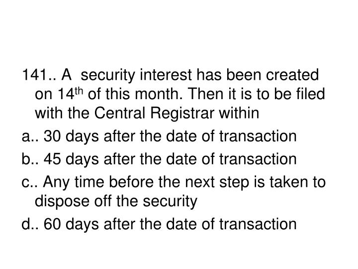 141.. A  security interest has been created on 14