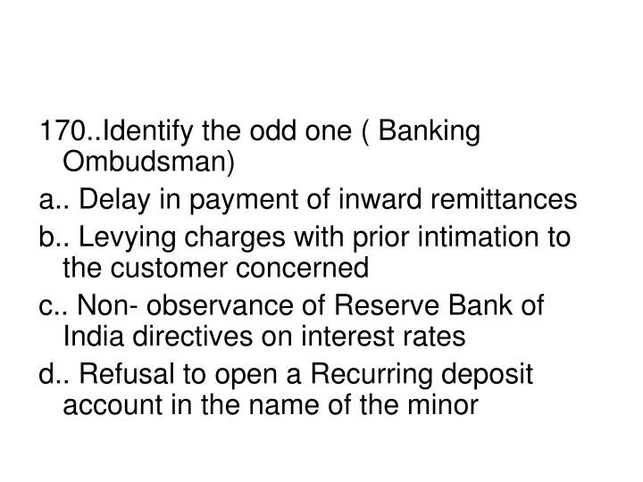 170..Identify the odd one ( Banking Ombudsman)