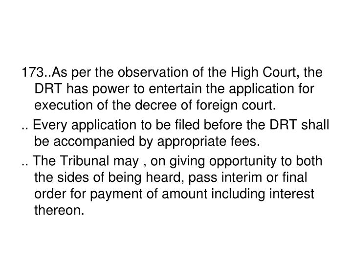 173..As per the observation of the High Court, the DRT has power to entertain the application for execution of the decree of foreign court.