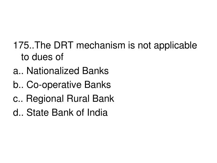 175..The DRT mechanism is not applicable to dues of
