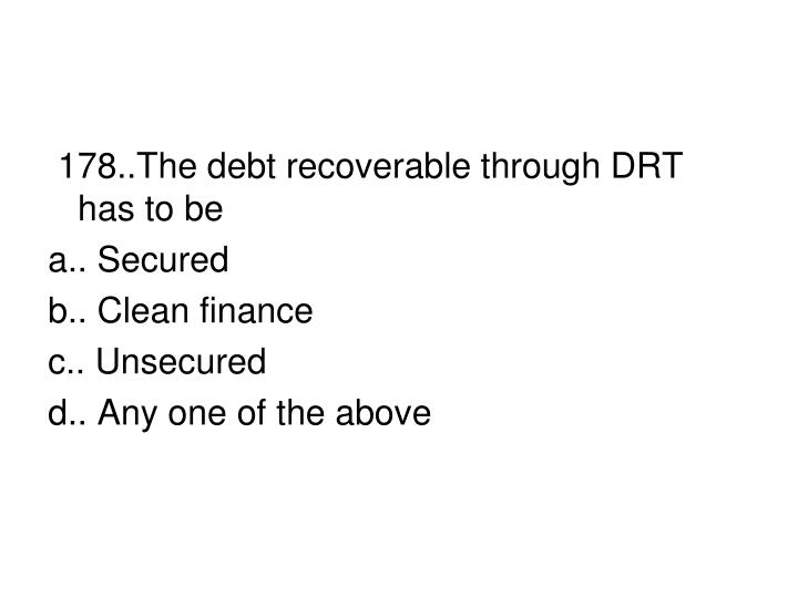 178..The debt recoverable through DRT  has to be