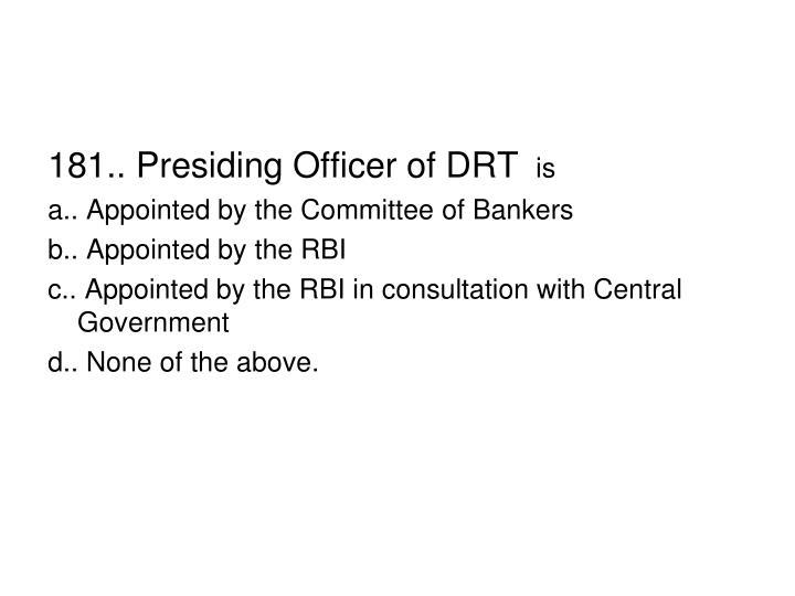 181.. Presiding Officer of DRT