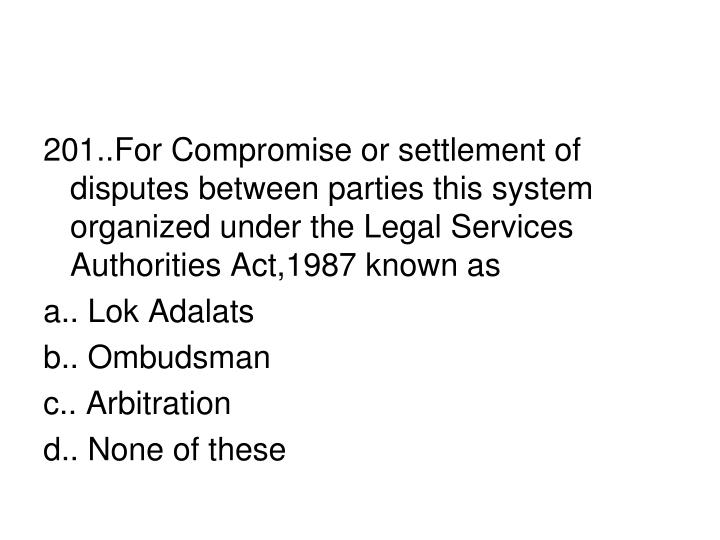201..For Compromise or settlement of  disputes between parties this system organized under the Legal Services Authorities Act,1987 known as