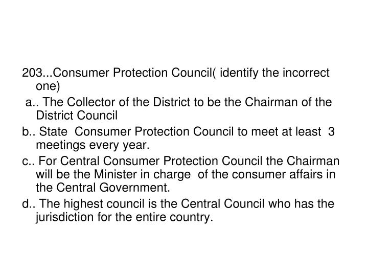 203...Consumer Protection Council( identify the incorrect one)